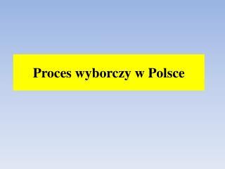 Proces  wyborczy w Polsce