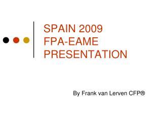 SPAIN 2009 FPA-EAME PRESENTATION