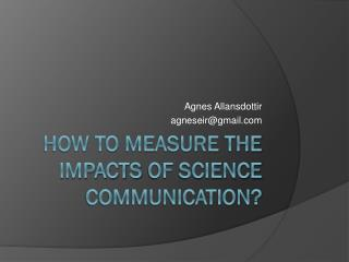 How to measure  the  impacts of  science  communication ?