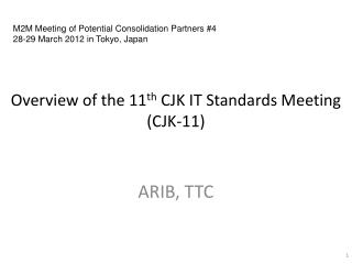 Overview of the 11 th  CJK IT Standards Meeting (CJK-11)
