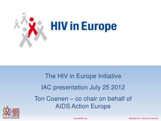 The HIV in Europe Initiative IAC presentation July 25 2012