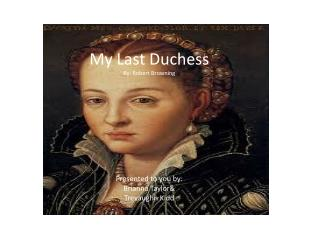 My Last Duchess By: Robert  Browning Presented to you by: Brianna Taylor& Trevaughn  Kidd