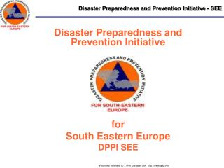 Disaster Preparedness and Prevention Initiative  for  South Eastern Europe DPPI SEE