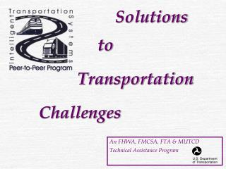 An FHWA, FMCSA, FTA & MUTCD  Technical Assistance Program