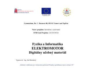 Fyzika a Informatika ELEKTROMOTOR Digitálny učebný materiál