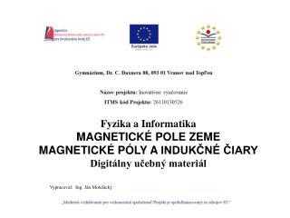 Fyzika  a Informatika MAGNETICKÉ POLE ZEME  MAGNETICKÉ PÓLY AINDUKČNÉ ČIARY
