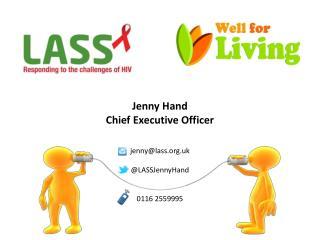 Jenny Hand Chief Executive Officer jenny@lass.uk @ LASSJennyHand 0116 2559995