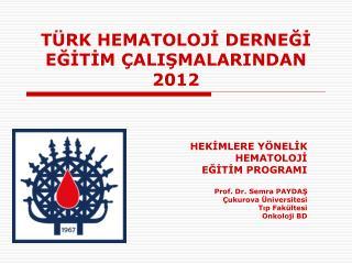TÜRK HEMATOLOJİ DERNEĞİ EĞİTİM ÇALIŞMALARINDAN 201 2