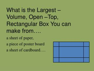 What is the Largest –Volume, Open –Top, Rectangular Box You can make from….