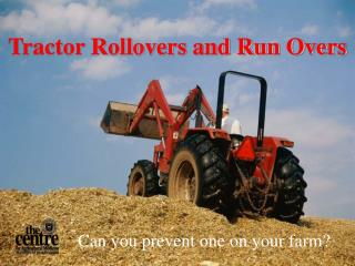 Tractor Rollovers and Run Overs