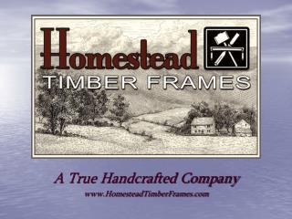 A True Handcrafted Company HomesteadTimberFrames