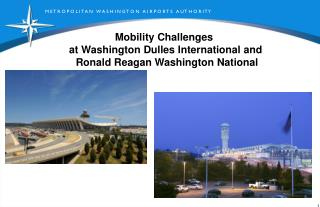 Mobility Challenges  at Washington Dulles International and  Ronald Reagan Washington National