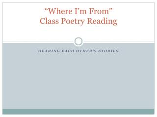 """Where I'm From""  Class Poetry Reading"