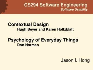 Contextual Design Hugh Beyer and Karen Holtzblatt Psychology of Everyday Things Don Norman