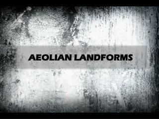 AEOLIAN LANDFORMS