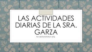 Las  actividades diarias  de la Sra. Garza