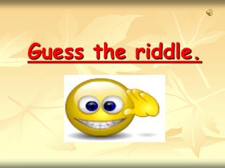 Guess the riddle.