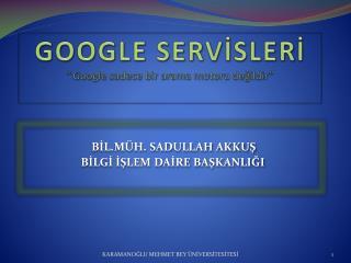 """GOOGLE SERVİSLERİ """" Google  sadece bir arama motoru değildir"""""""