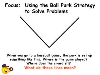 Focus:  Using the Ball Park Strategy           to Solve Problems