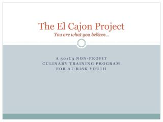 The El Cajon Project You are what you believe…