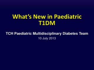 What�s  New in Paediatric  T1DM
