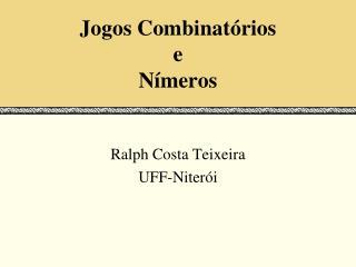 Jogos Combinatórios e Nímeros