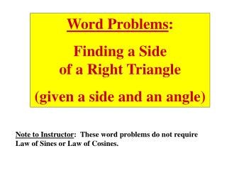 Word Problems : Finding a Side                    of a Right Triangle  (given a side and an angle)