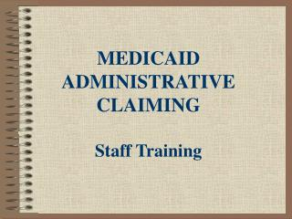 MEDICAID ADMINISTRATIVE CLAIMING  Staff Training