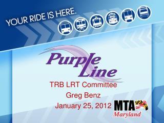 TRB LRT  Committee Greg Benz January 25, 2012