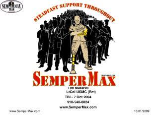 Tim Maxwell LtCol USMC (Ret) TBI - 7 Oct 2004 910-548-8024 SemperMax