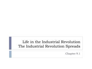 Life in the Industrial Revolution The Industrial Revolution Spreads