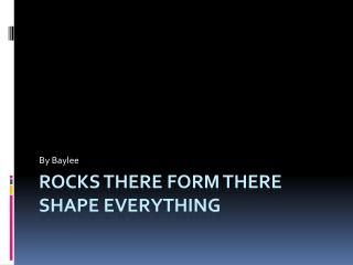 Rocks There Form There Shape Everything