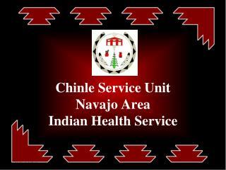 Chinle Service Unit Navajo Area Indian Health Service