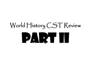 World History CST Review Part II