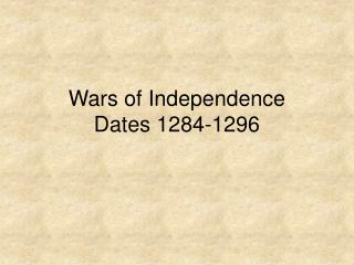 Wars of Independence Dates 1284-1296
