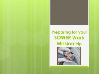 Preparing for your  SOWER Work Mission  trip