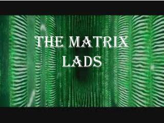 The Matrix Lads