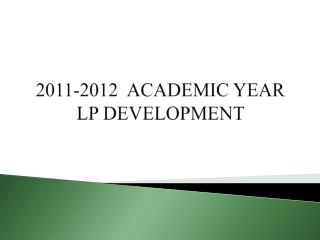 2011-2012  ACADEMIC YEAR  LP DEVELOPMENT
