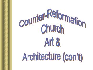 Counter-Reformation Church Art & Architecture ( con't )