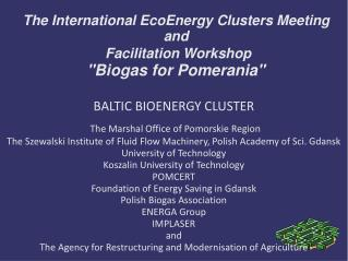"""The International EcoEnergy Clusters Meeting  and Facilitation Workshop  """"Biogas for Pomerania"""""""