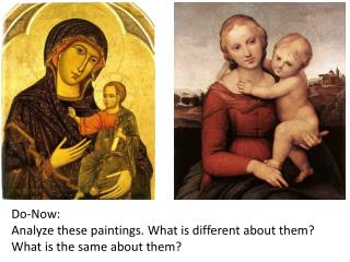 Do-Now: Analyze these paintings. What is different about them? What is the same about them?