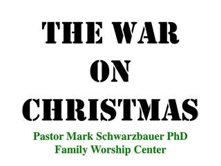 The War on Christmas Pastor Mark Schwarzbauer PhD Family Worship  Center