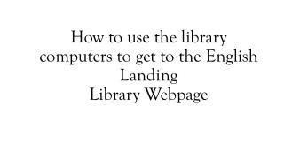 How to use the library computers to get to the English Landing  Library Webpage
