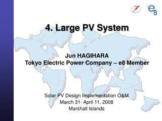4. Large PV System Jun HAGIHARA Tokyo Electric Power Company – e8 Member