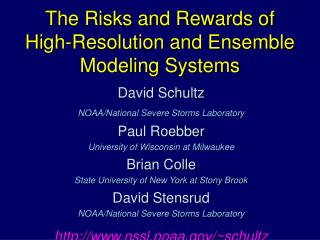 The Risks and Rewards of  High-Resolution and Ensemble  Modeling Systems