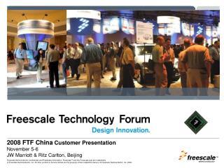 2008 FTF China  Customer Presentation November 5-6  JW Marriott & Ritz Carlton, Beijing