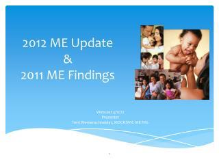 2012 ME Update &  2011 ME Findings