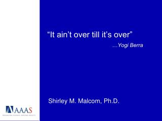 """It  ain't  over till it's over"" …Yogi Berra"