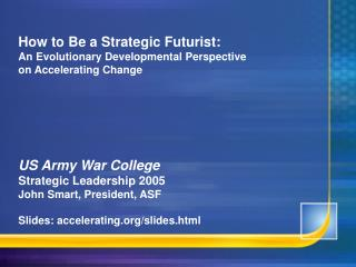 How to Be a Strategic Futurist: An Evolutionary Developmental Perspective  on Accelerating Change       US Army War Coll