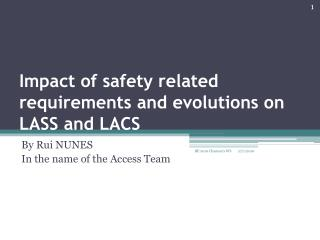 Impact of safety related requirements and evolutions on LASS and LACS